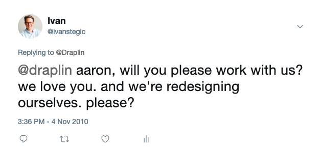 """A tweet from @ivanstegic that reads """"@draplin aaron, will you please work with us? we love you. and we're redesigning ourselves. please?"""" https://twitter.com/ivanstegic/status/29699069614"""